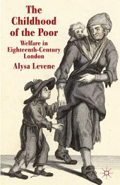The Childhood of the Poor: Welfare in Eighteenth-Century London