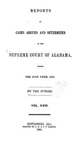 Report of Cases Argued and Determined in the Supreme Court of Alabama: Volume 23