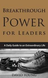Breakthrough Power for Leaders: A Daily Guide to an Extraordinary Life