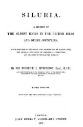 Siluria: A History of the Oldest Rocks in the British Isles and Other Countries; with Sketches of the Origin and Distribution of Native Gold, the General Succession of Geological Formations, and Changes of the Earth's Surface, Volume 1