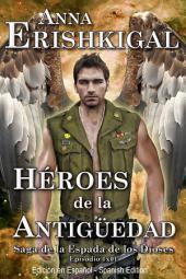 """Héroes de la Antigüedad (Edición en Español) (Spanish Edition): Episodio 1x01 de la saga """"Espada de los Dioses"""""""