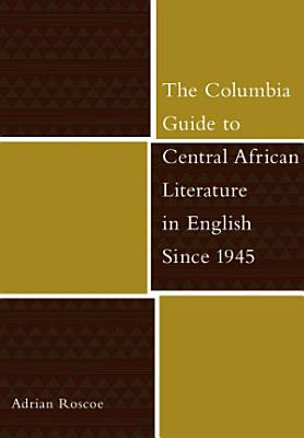 The Columbia Guide to Central African Literature in English Since 1945 PDF