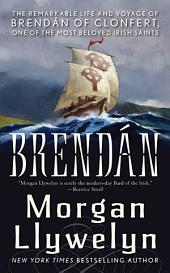 Brendan: The Remarkable Story of Brendan of Clonfert, One of the Most Beloved Irish Saints