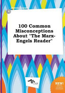 100 Common Misconceptions about the Marx-Engels Reader