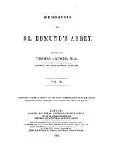 Memorials of St. Edmund's Abbey: Cronica Buriensis, 1020-1346. Collectanea Astoni. Excerpta Cantabrigiensia. Versified charters. Fifteenth century letters (reg. Curt.) Incendium ecclesiæ (the fire of 1465) Brevis cronica. Appendix A-D