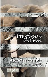 Pratique Dessin - Livre d'exercices 26: Safari