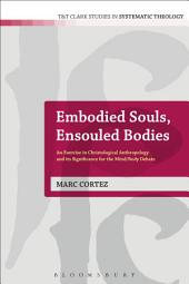 Embodied Souls, Ensouled Bodies: An Exercise in Christological Anthropology and Its Significance for the Mind/Body Debate