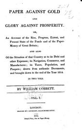 Paper against gold and glory against prosperity: or, An account of the rise, progress, extent, and present state of the funds and of the paper-money of Great Britain; and also of the situation of that country as to its debt and other expenses, Volumes 1-2