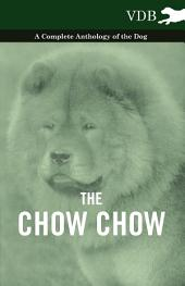 The Chow Chow - A Complete Anthology of the Dog -