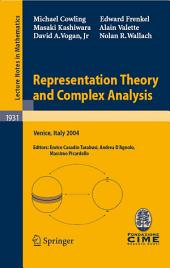 Representation Theory and Complex Analysis: Lectures given at the C.I.M.E. Summer School held in Venice, Italy, June 10-17, 2004