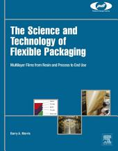 The Science and Technology of Flexible Packaging: Multilayer Films from Resin and Process to End Use