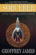 Sorcerer  A Novel of Queen Elizabeth s Alchemist