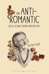 The Anti-Romantic: Hegel Against Ironic Romanticism