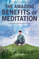 The Amazing Benefits of Meditation: Living the Life You've Always Wanted to Live