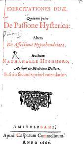 Exercitationes duae, quarum prior De passione hysterica, altera De affectione hypochondriaca