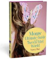 Moms  Ultimate Guide to the Tween Girl World PDF
