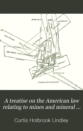 A Treatise on the American Law Relating to Mines and Mineral Lands Within the Public Land States and Territories and Governing the Acquisition and Enjoyment of Mining Rights in Lands of Public Domain: Volume 2