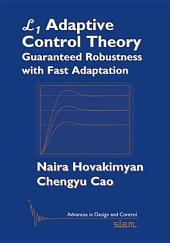 L1 Adaptive Control Theory: Guaranteed Robustness with Fast Adaptation