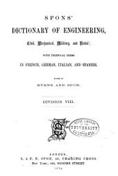 Spons' Dictionary of Engineering, Civil, Mechanical, Military, and Naval; with Technical Terms in French, German, Italian, and Spanish: Volume 8