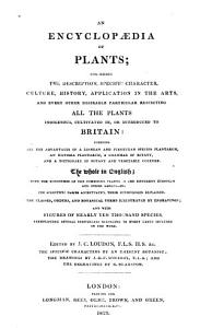 An Encyclop  dia of Plants  Comprising     Every     Particular Respecting All the Plants Indigenous  Cultivated In  Or Introduced to Britain      Edited by J  C  Loudon     the Drawings by J  D  C  Sowerby     the Engravings by R  Branston   First Additional Supplement     Comprising     All the Plants Originated In  Or Introduced Into  Britain  Between     1829  and     1840     Prepared by W  H  Baxter     and Revised by G  Don