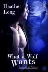 What a Wolf Wants (Black Hills Wolves #2): Black Hills Wolves
