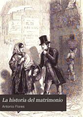 La Historia del matrimonio: gran coleccion de cuadros vivos matrimoniales, pintados por varios solteros malogrados en la flor de su inocencia