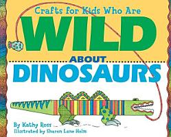 Crafts for Kids Who Are Wild about Dinosaurs PDF