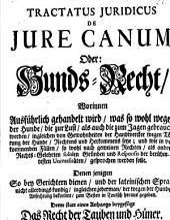 Tractatus iuridicus de iure canum oder Hunds-Recht: deme statt e. Anhanges beygef. das Recht der Tauben und Hüner