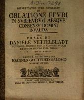 Dissertatio Ivris Fevdalis De Oblatione Fevdi In Svbfevdvm Absqve Consensv Domini Invalida