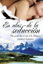 En alas de la seducción: Una pasión bajo el cielo de la Patagonia