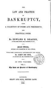 The Law and Practice of Bankruptcy: With a Collection of Forms and Precedents, and Practical Notes, Volumes 1-2