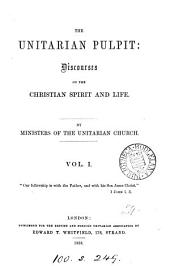 The Unitarian pulpit: discourses on the Christian spirit and life. By ministers of the Unitarian Church