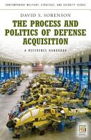 The Process and Politics of Defense Acquisition  A Reference Handbook PDF