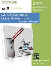 U.S. Customs Broker License Examination Preparation Guide Textbook (5th Ed. Vol. 1, 2017): Textbook with Web Supplements