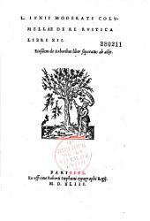 L. Junii Moderati Columellae de re rustica libri XII. Ejusdem de arboribus liber separatus ab aliis