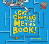 Tom and Jerry: A Cat Is Chasing Me Through This Book!