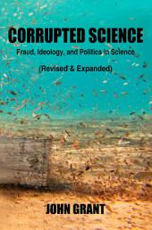 Corrupted Science: Fraud, Ideology and Politics in Science (Revised & Expanded)