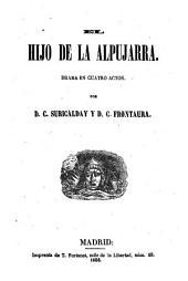 El hijo de la Alpujarra. Drama en cuatro actos: Volumen 34;Volumen 38