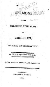 Sermons on the Religious Education of Children: Preached at Northampton