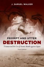 Prompt and Utter Destruction, Third Edition: Truman and the Use of Atomic Bombs against Japan, Edition 3