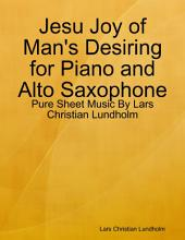 Jesu Joy of Man's Desiring for Piano and Alto Saxophone - Pure Sheet Music By Lars Christian Lundholm