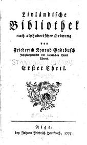 Livländische Bibliothek nach alphabetischer Ordnung: Bände 1-2