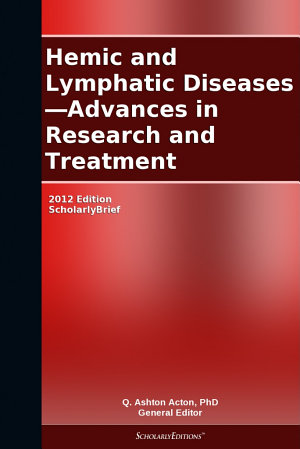 Hemic and Lymphatic Diseases   Advances in Research and Treatment  2012 Edition PDF