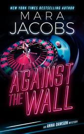 Against The Wall (Anna Dawson Book 4): Anna Dawson Mystery Series