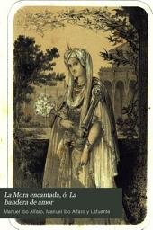 La Mora encantada, ó, La bandera de amor: novela original
