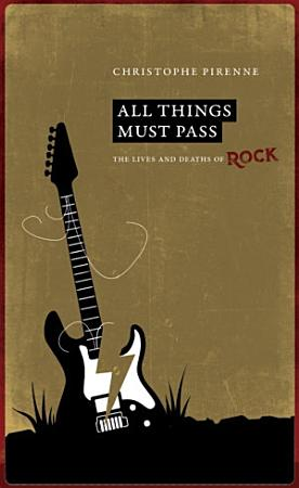 All things must pass  The lives and deaths of rock PDF