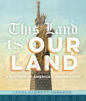 This Land Is Our Land: A History of American Immigration