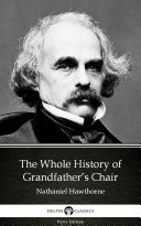 The Whole History of Grandfather's Chair by Nathaniel Hawthorne - Delphi Classics (Illustrated)