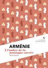 Arménie : A l'ombre de la montagne sacrée: L'Âme des Peuples