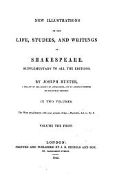 New Illustrations of the Life, Studies, and Writings of Shakespeare: Volume 1